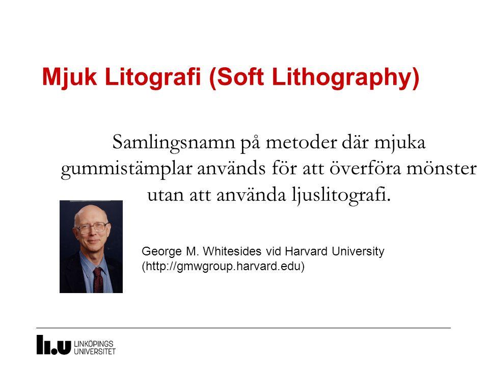 Mjuk Litografi (Soft Lithography) Samlingsnamn på metoder där mjuka gummistämplar används för att överföra mönster utan att använda ljuslitografi. Geo