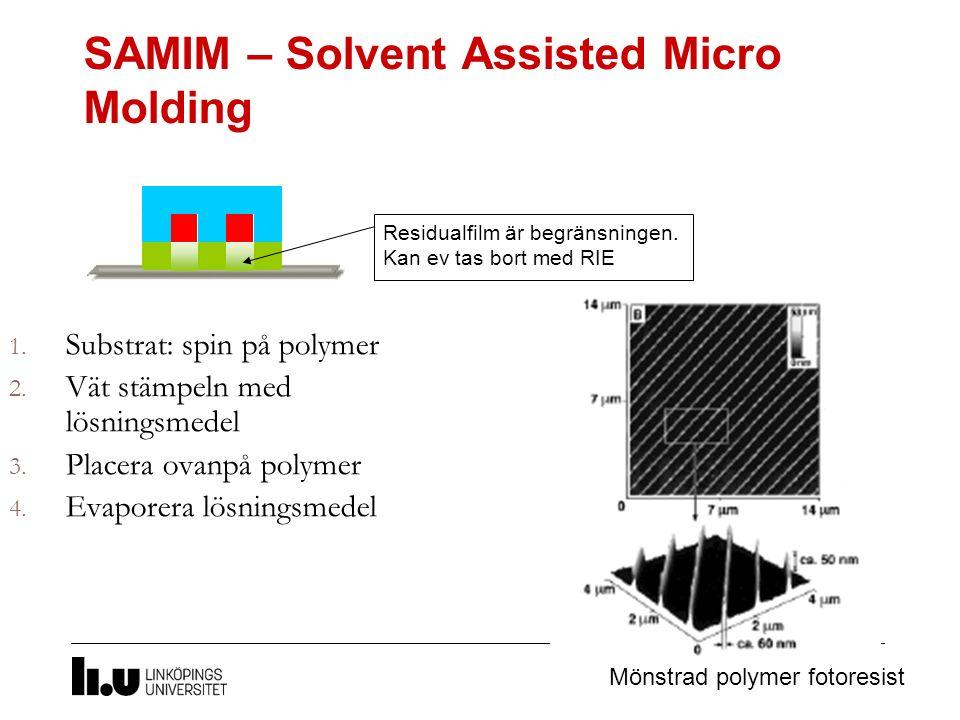 SAMIM – Solvent Assisted Micro Molding 1. Substrat: spin på polymer 2. Vät stämpeln med lösningsmedel 3. Placera ovanpå polymer 4. Evaporera lösningsm