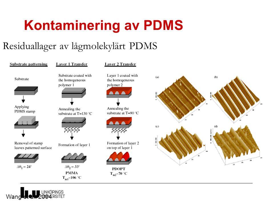 Kontaminering av PDMS Residuallager av lågmolekylärt PDMS Wang et al. 2004