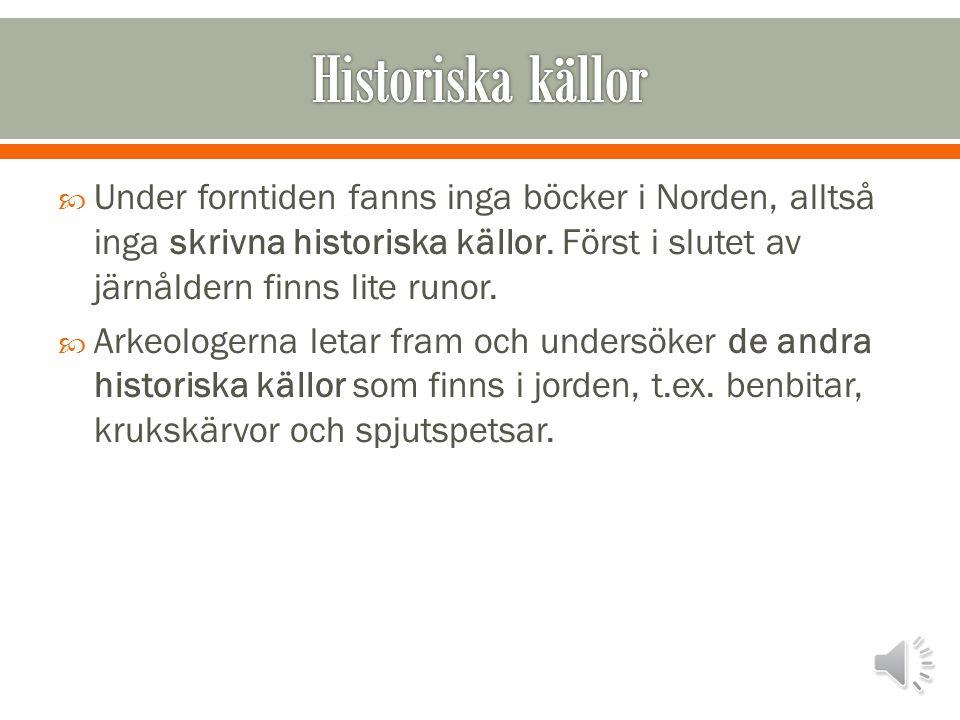 Stenåldern:  Började i Norden för 14 000 år sedan, det var då de första människorna vandrade in från söder efter att inlandsisen hade smält  Har fåt