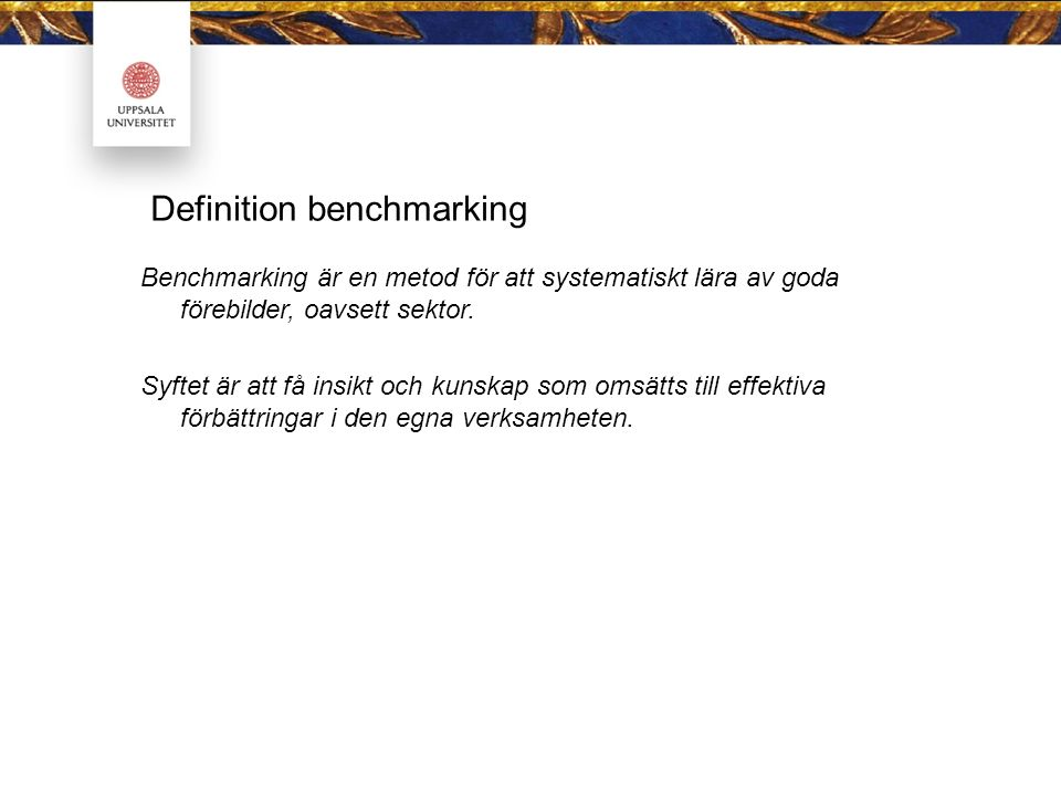 Definition benchmarking Benchmarking är en metod för att systematiskt lära av goda förebilder, oavsett sektor.