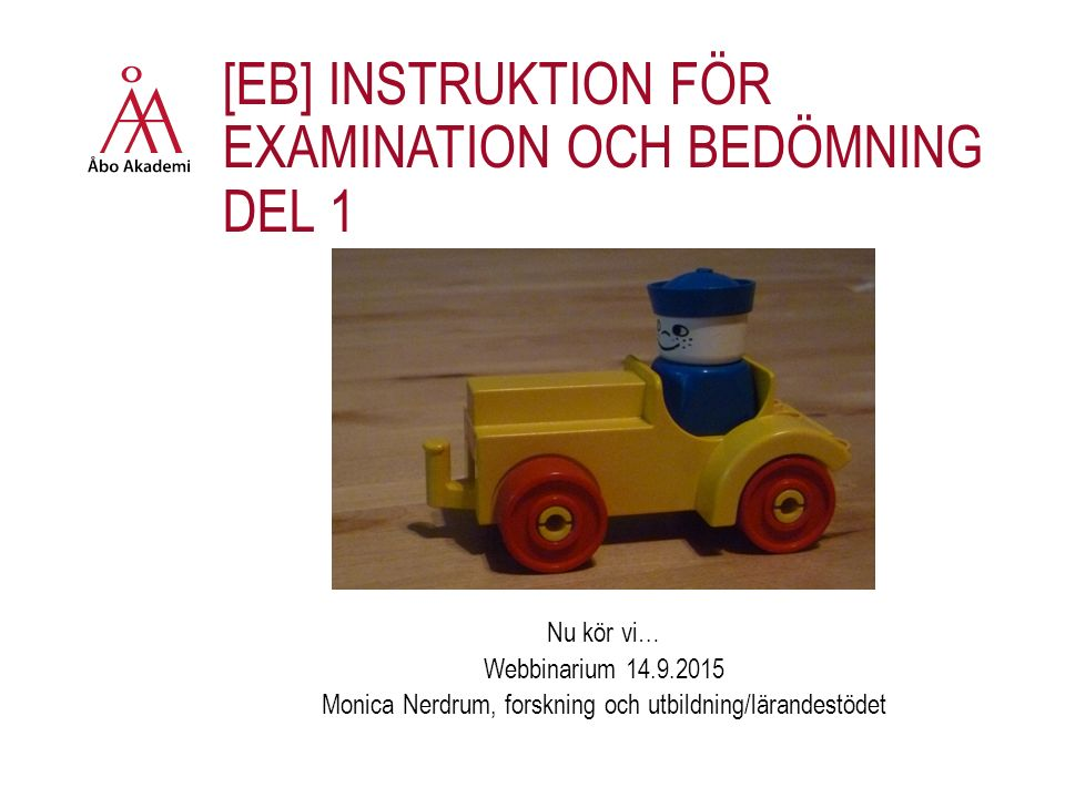 [EB] INSTRUKTION FÖR EXAMINATION OCH BEDÖMNING DEL 1 Nu kör vi… Webbinarium 14.9.2015 Monica Nerdrum, forskning och utbildning/lärandestödet