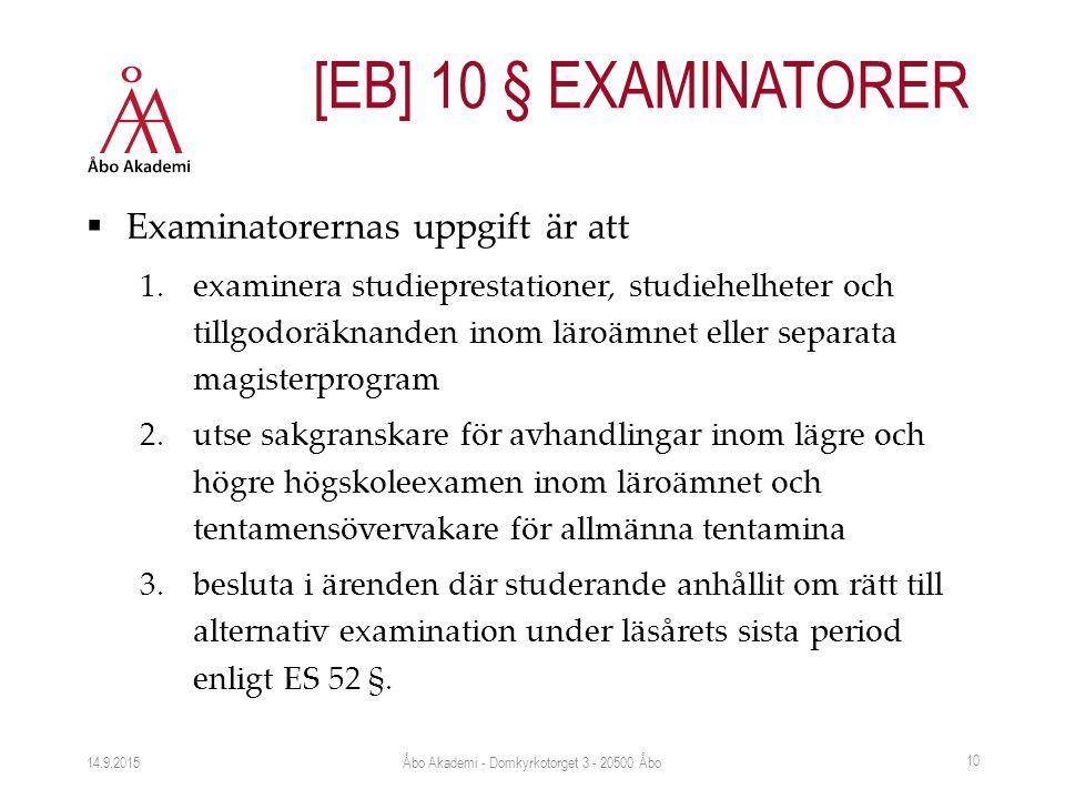  Examinatorernas uppgift är att 1.examinera studieprestationer, studiehelheter och tillgodoräknanden inom läroämnet eller separata magisterprogram 2.utse sakgranskare för avhandlingar inom lägre och högre högskoleexamen inom läroämnet och tentamensövervakare för allmänna tentamina 3.besluta i ärenden där studerande anhållit om rätt till alternativ examination under läsårets sista period enligt ES 52 §.