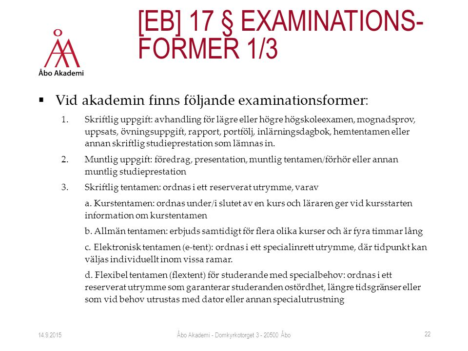  Vid akademin finns följande examinationsformer: 1.Skriftlig uppgift: avhandling för lägre eller högre högskoleexamen, mognadsprov, uppsats, övningsuppgift, rapport, portfölj, inlärningsdagbok, hemtentamen eller annan skriftlig studieprestation som lämnas in.