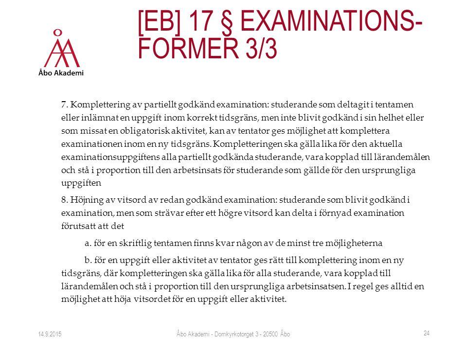 7. Komplettering av partiellt godkänd examination: studerande som deltagit i tentamen eller inlämnat en uppgift inom korrekt tidsgräns, men inte blivi