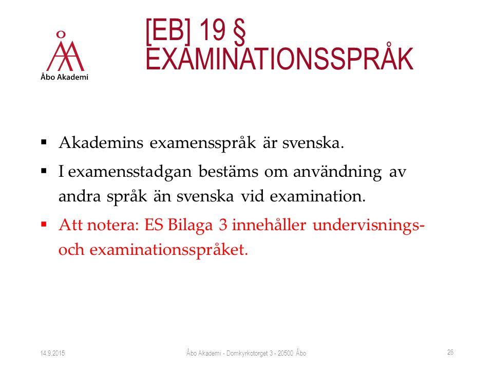  Akademins examensspråk är svenska.  I examensstadgan bestäms om användning av andra språk än svenska vid examination.  Att notera: ES Bilaga 3 inn