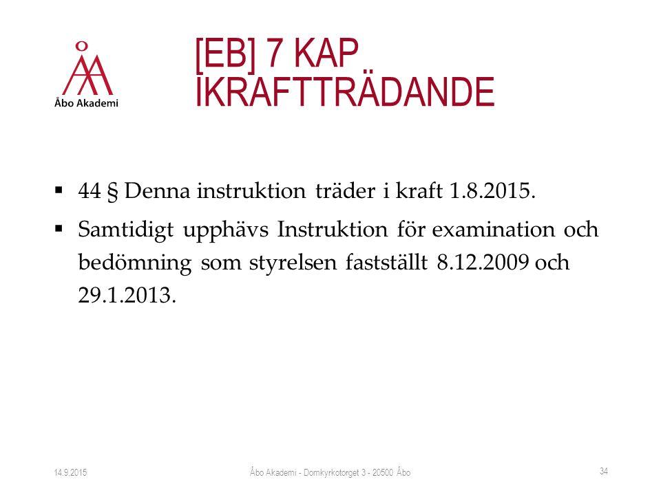  44 § Denna instruktion träder i kraft 1.8.2015.  Samtidigt upphävs Instruktion för examination och bedömning som styrelsen fastställt 8.12.2009 och