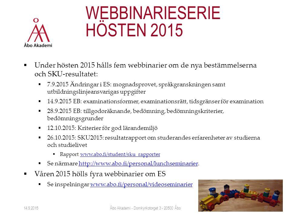  Under hösten 2015 hålls fem webbinarier om de nya bestämmelserna och SKU-resultatet:  7.9.2015 Ändringar i ES: mognadsprovet, språkgranskningen samt utbildningslinjeansvarigas uppgifter  14.9.2015 EB: examinationsformer, examinationsrätt, tidsgränser för examination  28.9.2015 EB: tillgodoräknande, bedömning, bedömningskriterier, bedömningsgrunder  12.10.2015: Kriterier för god lärandemiljö  26.10.2015: SKU2015: resultatrapport om studerandes erfarenheter av studierna och studielivet  Rapport www.abo.fi/student/sku_rapporterwww.abo.fi/student/sku_rapporter  Se närmare http://www.abo.fi/personal/lunchseminarier.http://www.abo.fi/personal/lunchseminarier  Våren 2015 hölls fyra webbinarier om ES  Se inspelningar www.abo.fi/personal/videoseminarierwww.abo.fi/personal/videoseminarier 14.9.2015 WEBBINARIESERIE HÖSTEN 2015 Åbo Akademi - Domkyrkotorget 3 - 20500 Åbo 37