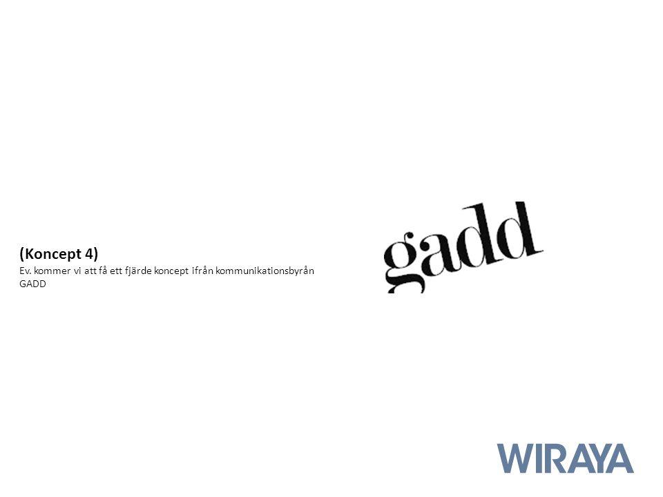 (Koncept 4) Ev. kommer vi att få ett fjärde koncept ifrån kommunikationsbyrån GADD
