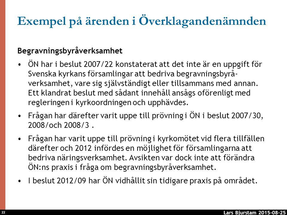 22 Exempel på ärenden i Överklagandenämnden Begravningsbyråverksamhet ÖN har i beslut 2007/22 konstaterat att det inte är en uppgift för Svenska kyrkans församlingar att bedriva begravningsbyrå- verksamhet, vare sig självständigt eller tillsammans med annan.