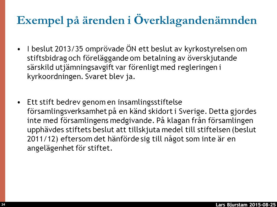 24 Exempel på ärenden i Överklagandenämnden I beslut 2013/35 omprövade ÖN ett beslut av kyrkostyrelsen om stiftsbidrag och föreläggande om betalning av överskjutande särskild utjämningsavgift var förenligt med regleringen i kyrkoordningen.
