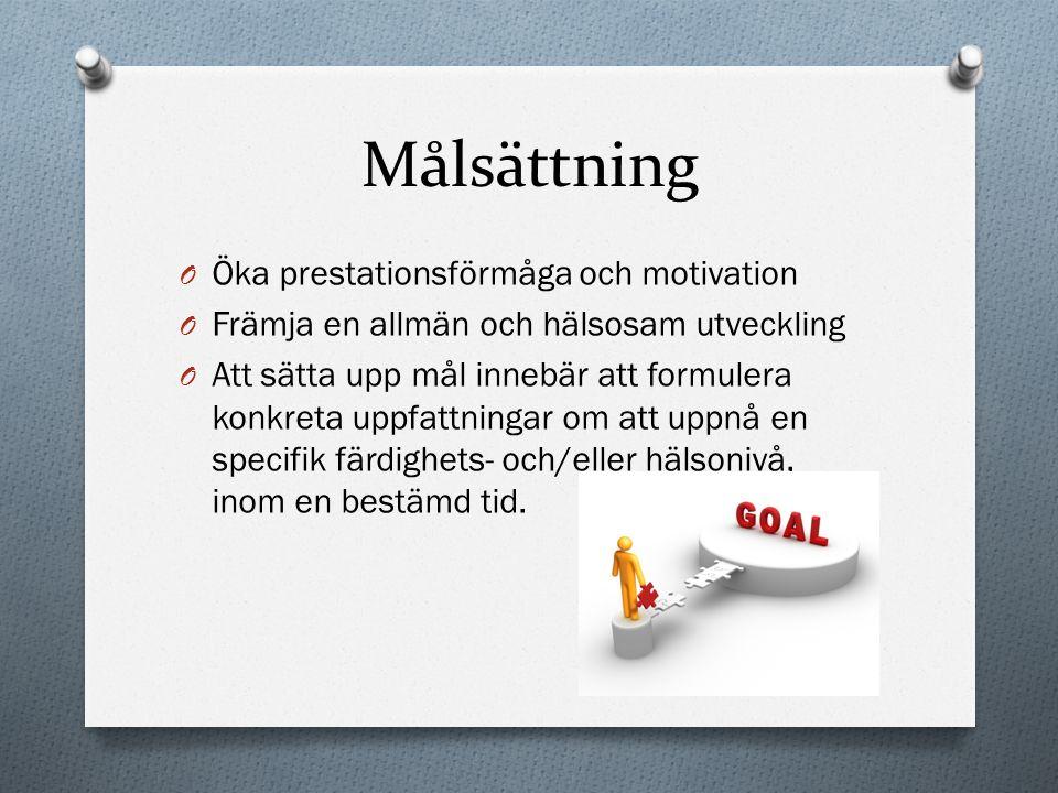 Målsättning O Öka prestationsförmåga och motivation O Främja en allmän och hälsosam utveckling O Att sätta upp mål innebär att formulera konkreta uppf