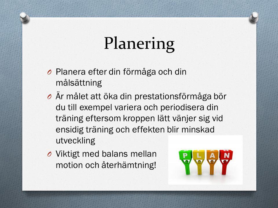 Planering O Planera efter din förmåga och din målsättning O Är målet att öka din prestationsförmåga bör du till exempel variera och periodisera din tr
