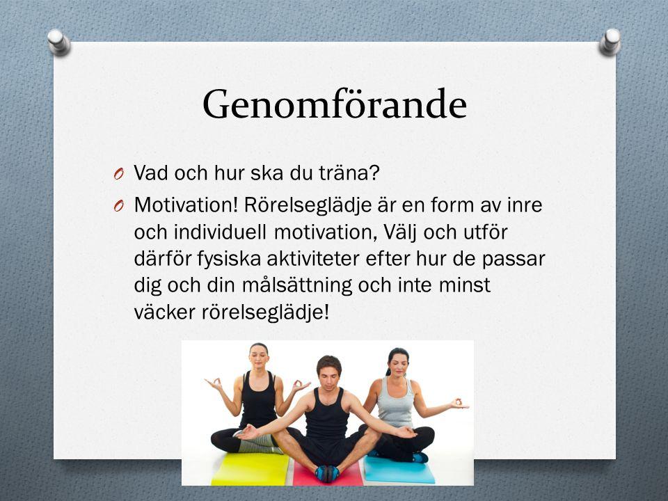 Genomförande O Vad och hur ska du träna? O Motivation! Rörelseglädje är en form av inre och individuell motivation, Välj och utför därför fysiska akti