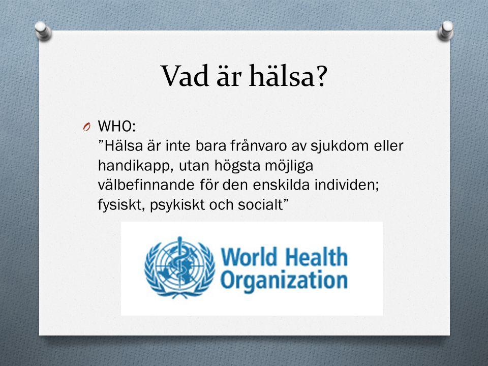 """Vad är hälsa? O WHO: """"Hälsa är inte bara frånvaro av sjukdom eller handikapp, utan högsta möjliga välbefinnande för den enskilda individen; fysiskt, p"""