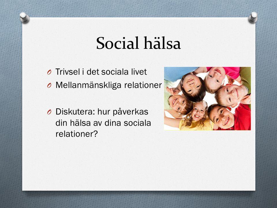 Social hälsa O Trivsel i det sociala livet O Mellanmänskliga relationer O Diskutera: hur påverkas din hälsa av dina sociala relationer?