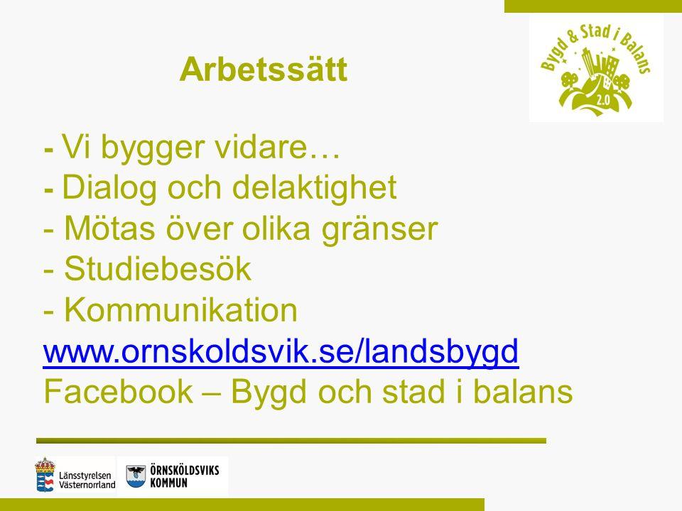 Arbetssätt - Vi bygger vidare… - Dialog och delaktighet - Mötas över olika gränser - Studiebesök - Kommunikation www.ornskoldsvik.se/landsbygd Faceboo