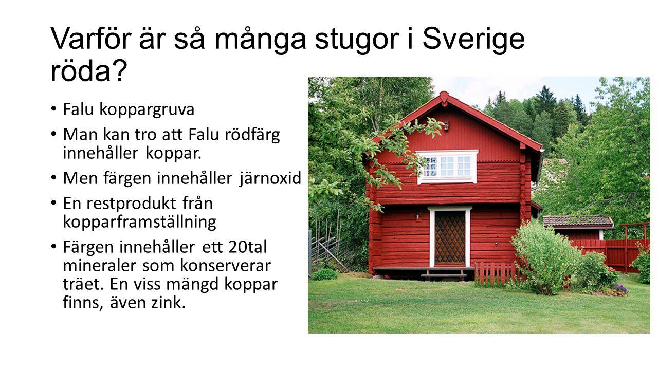 Varför är så många stugor i Sverige röda? Falu koppargruva Man kan tro att Falu rödfärg innehåller koppar. Men färgen innehåller järnoxid En restprodu