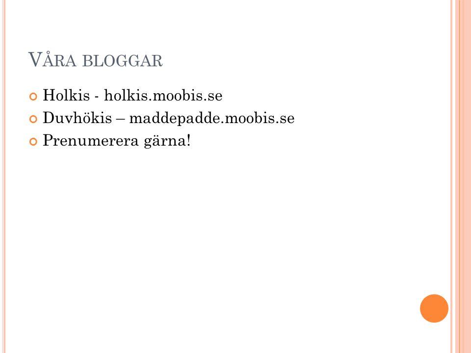 V ÅRA BLOGGAR Holkis - holkis.moobis.se Duvhökis – maddepadde.moobis.se Prenumerera gärna!