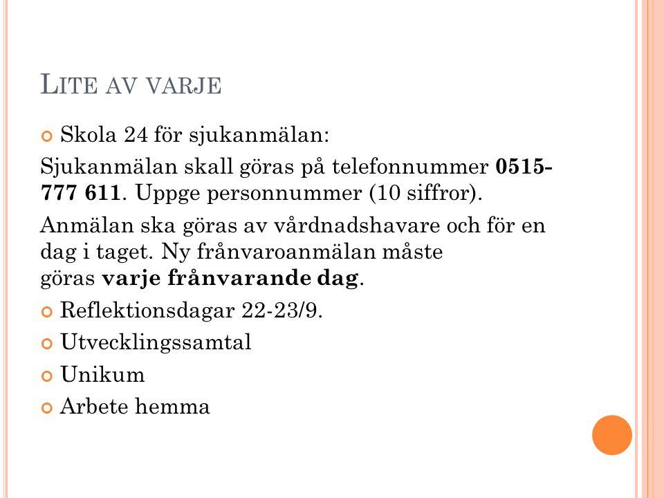 L ITE AV VARJE Skola 24 för sjukanmälan: Sjukanmälan skall göras på telefonnummer 0515- 777 611.