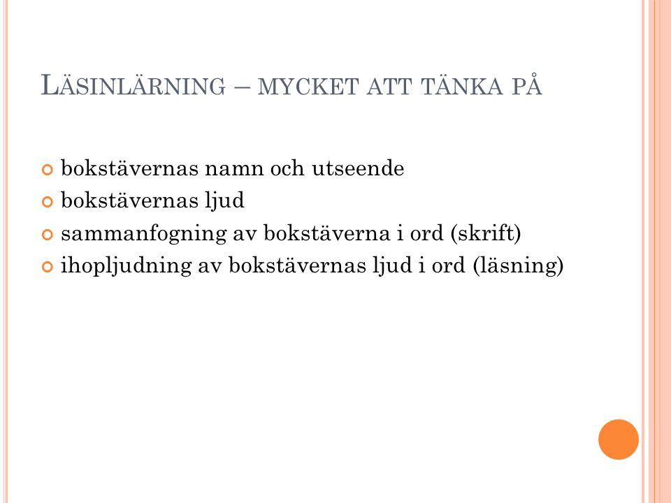 L ÄSINLÄRNING – MYCKET ATT TÄNKA PÅ bokstävernas namn och utseende bokstävernas ljud sammanfogning av bokstäverna i ord (skrift) ihopljudning av bokstävernas ljud i ord (läsning)