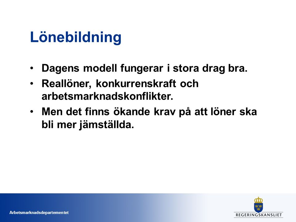 Arbetsmarknadsdepartementet Lönebildning Dagens modell fungerar i stora drag bra.