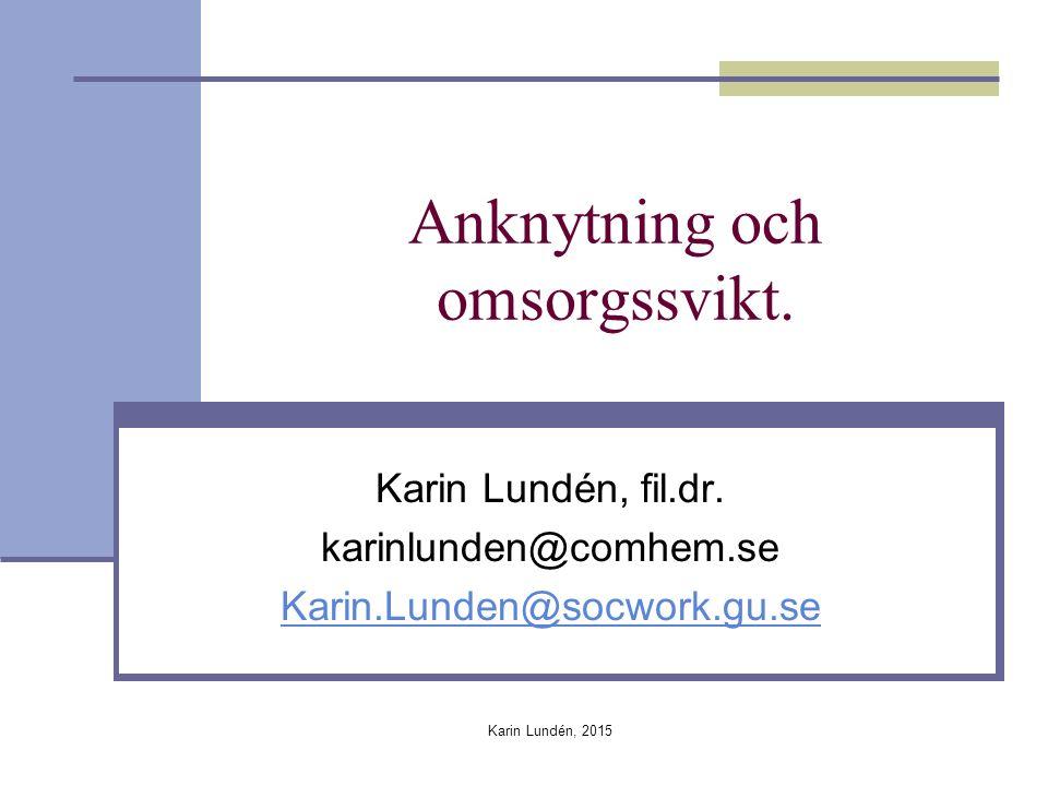 Karin Lundén, 2015 Anknytning och omsorgssvikt.Karin Lundén, fil.dr.