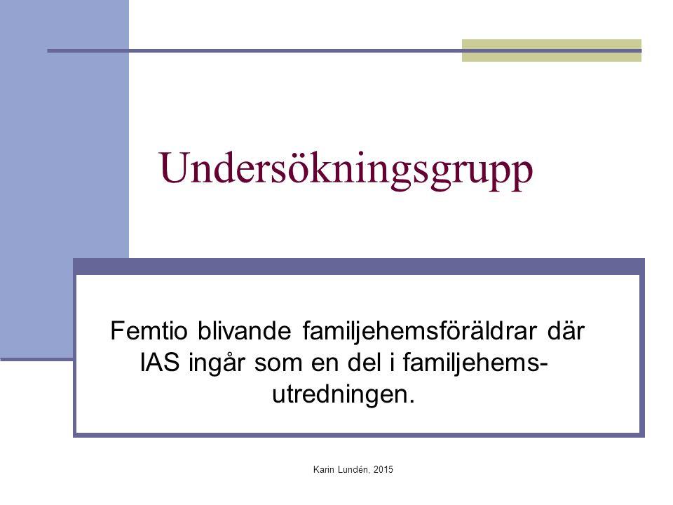 Undersökningsgrupp Femtio blivande familjehemsföräldrar där IAS ingår som en del i familjehems- utredningen.