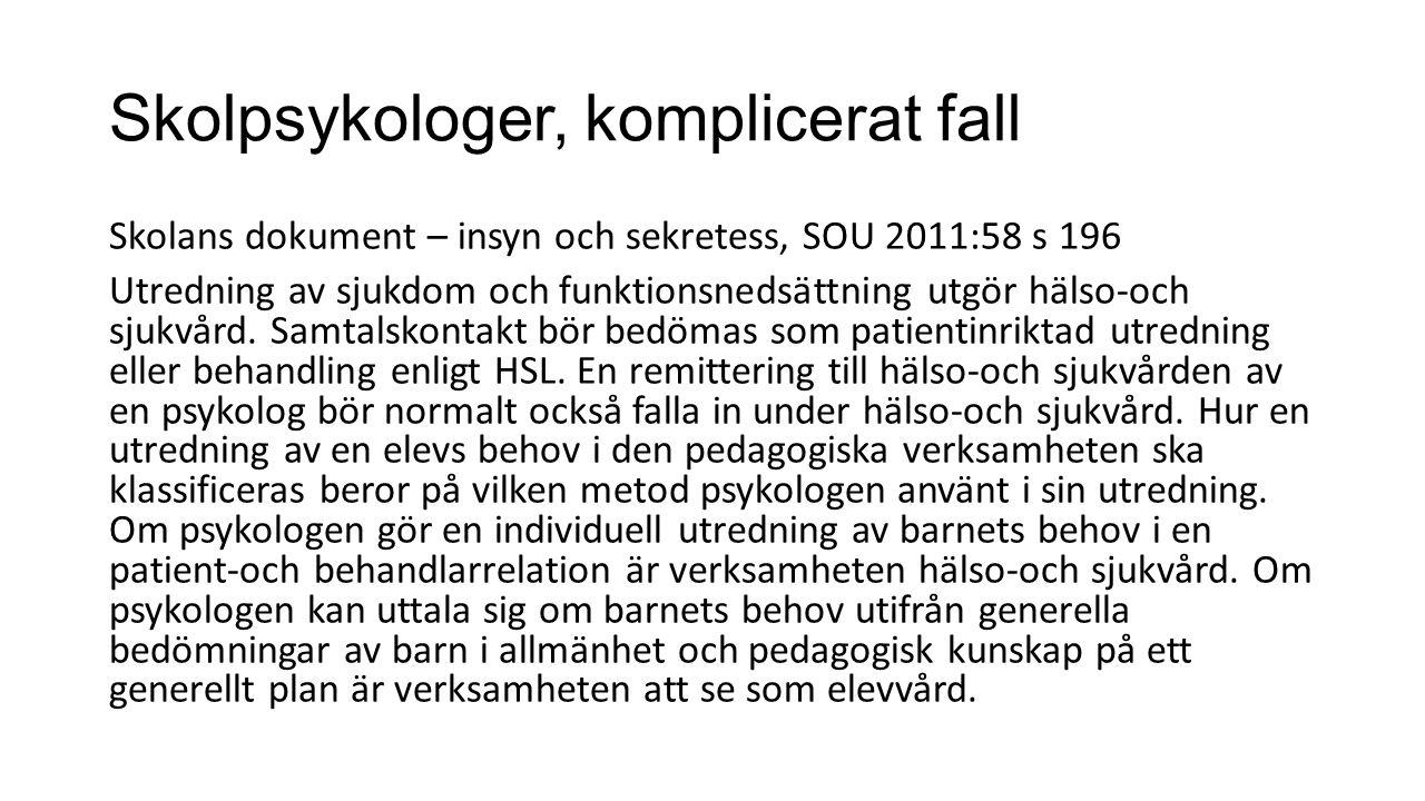 Skolpsykologer, komplicerat fall Skolans dokument – insyn och sekretess, SOU 2011:58 s 196 Utredning av sjukdom och funktionsnedsättning utgör hälso-och sjukvård.