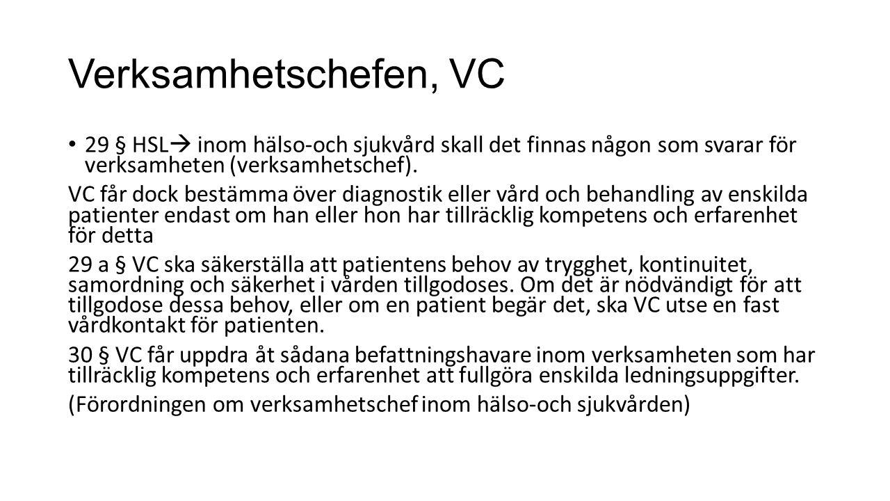 Verksamhetschefen, VC 29 § HSL  inom hälso-och sjukvård skall det finnas någon som svarar för verksamheten (verksamhetschef).