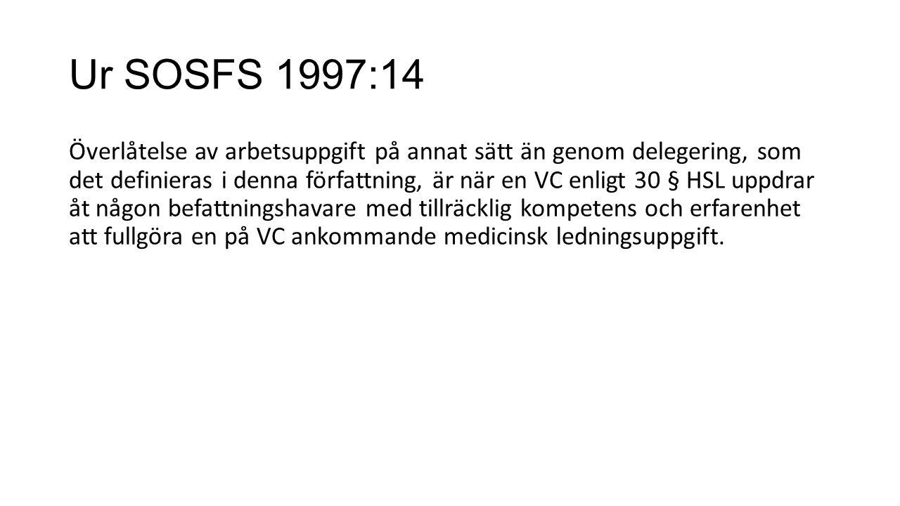 Ur SOSFS 1997:14 Överlåtelse av arbetsuppgift på annat sätt än genom delegering, som det definieras i denna författning, är när en VC enligt 30 § HSL uppdrar åt någon befattningshavare med tillräcklig kompetens och erfarenhet att fullgöra en på VC ankommande medicinsk ledningsuppgift.