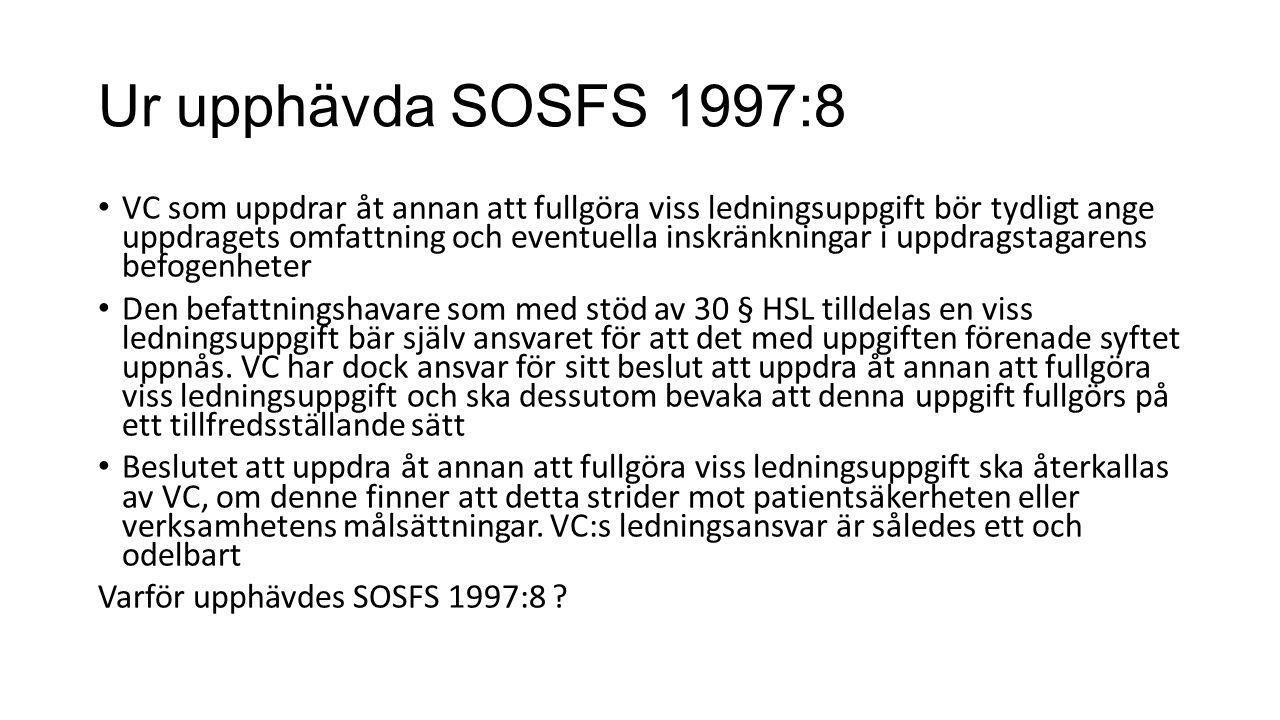 Ur upphävda SOSFS 1997:8 VC som uppdrar åt annan att fullgöra viss ledningsuppgift bör tydligt ange uppdragets omfattning och eventuella inskränkningar i uppdragstagarens befogenheter Den befattningshavare som med stöd av 30 § HSL tilldelas en viss ledningsuppgift bär själv ansvaret för att det med uppgiften förenade syftet uppnås.