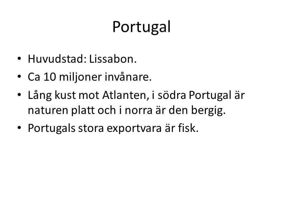 Portugal Huvudstad: Lissabon. Ca 10 miljoner invånare. Lång kust mot Atlanten, i södra Portugal är naturen platt och i norra är den bergig. Portugals