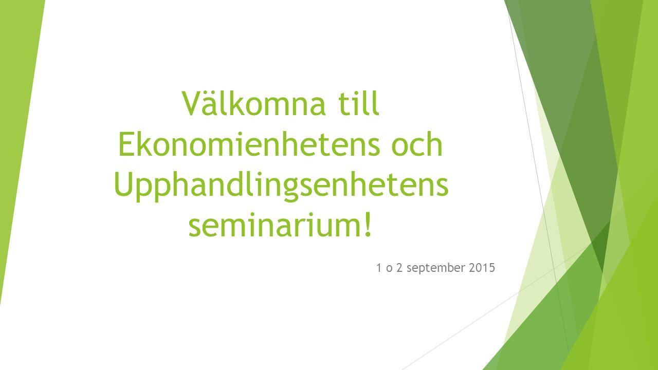Välkomna till Ekonomienhetens och Upphandlingsenhetens seminarium! 1 o 2 september 2015