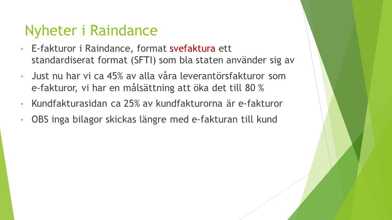 Nyheter i Raindance E-fakturor i Raindance, format svefaktura ett standardiserat format (SFTI) som bla staten använder sig av Just nu har vi ca 45% av alla våra leverantörsfakturor som e-fakturor, vi har en målsättning att öka det till 80 % Kundfakturasidan ca 25% av kundfakturorna är e-fakturor OBS inga bilagor skickas längre med e-fakturan till kund