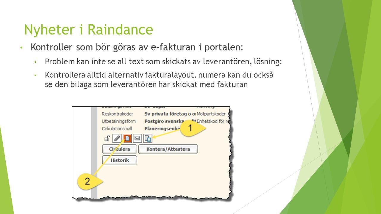 Nyheter i Raindance Kontroller som bör göras av e-fakturan i portalen: Problem kan inte se all text som skickats av leverantören, lösning: Kontrollera alltid alternativ fakturalayout, numera kan du också se den bilaga som leverantören har skickat med fakturan