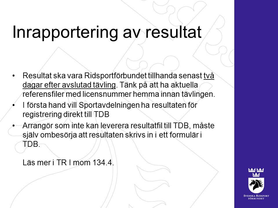 Inrapportering av resultat Resultat ska vara Ridsportförbundet tillhanda senast två dagar efter avslutad tävling.