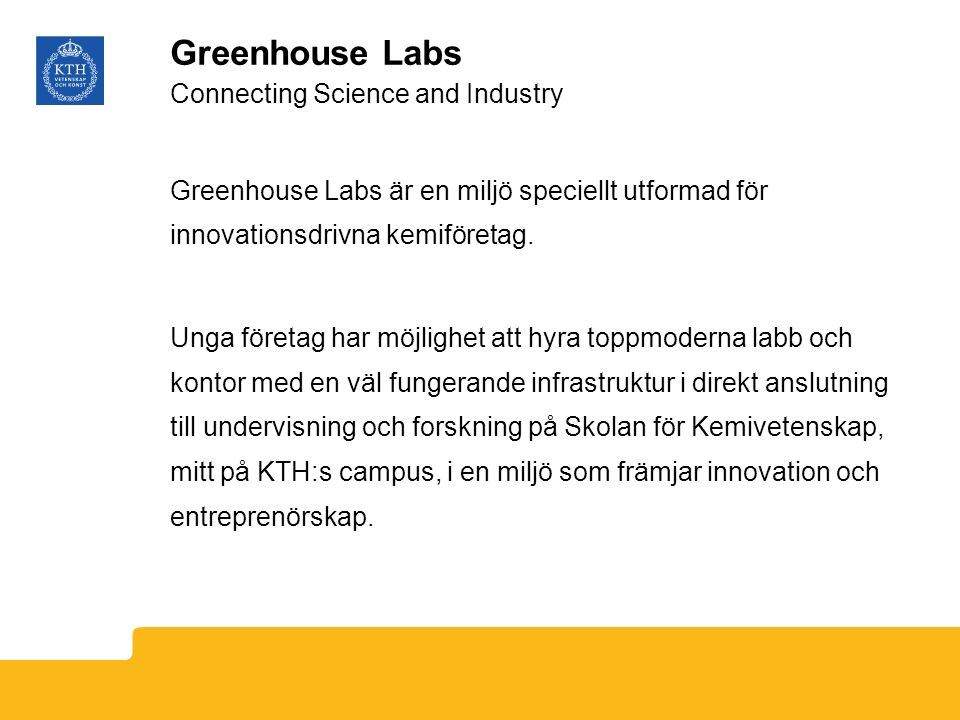 Greenhouse Labs Connecting Science and Industry Greenhouse Labs är en miljö speciellt utformad för innovationsdrivna kemiföretag.