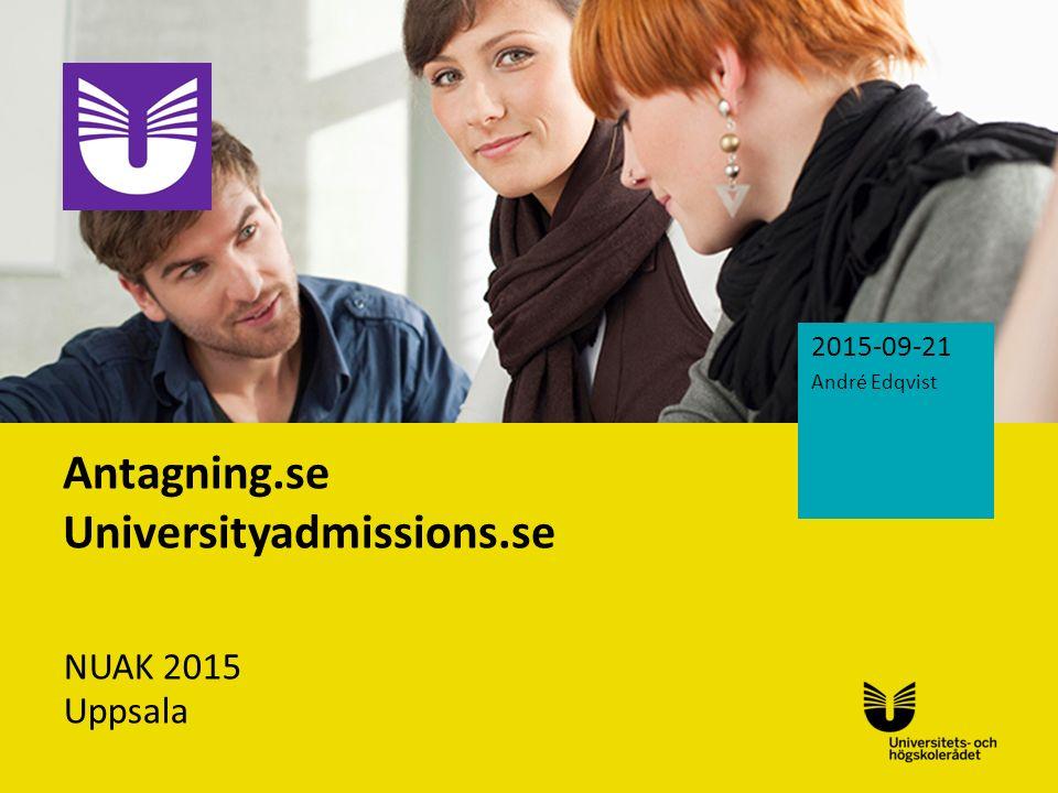 Sv Antagning.se Universityadmissions.se NUAK 2015 Uppsala 2015-09-21 André Edqvist