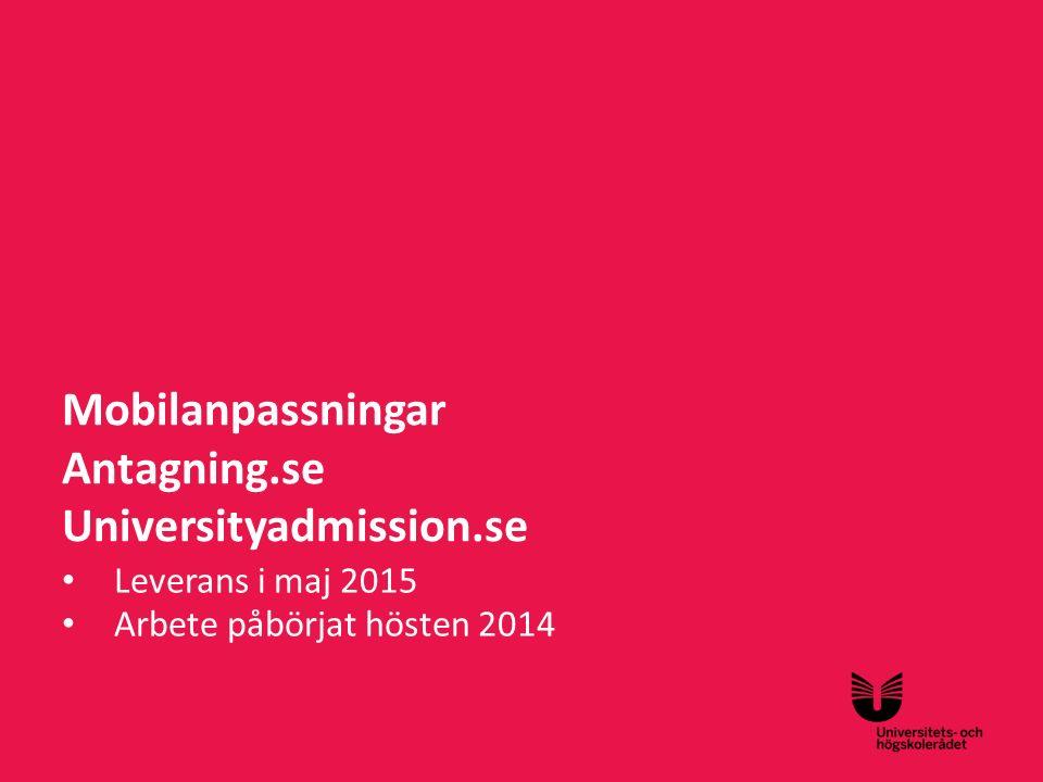Sv Mobilanpassningar Antagning.se Universityadmission.se Leverans i maj 2015 Arbete påbörjat hösten 2014