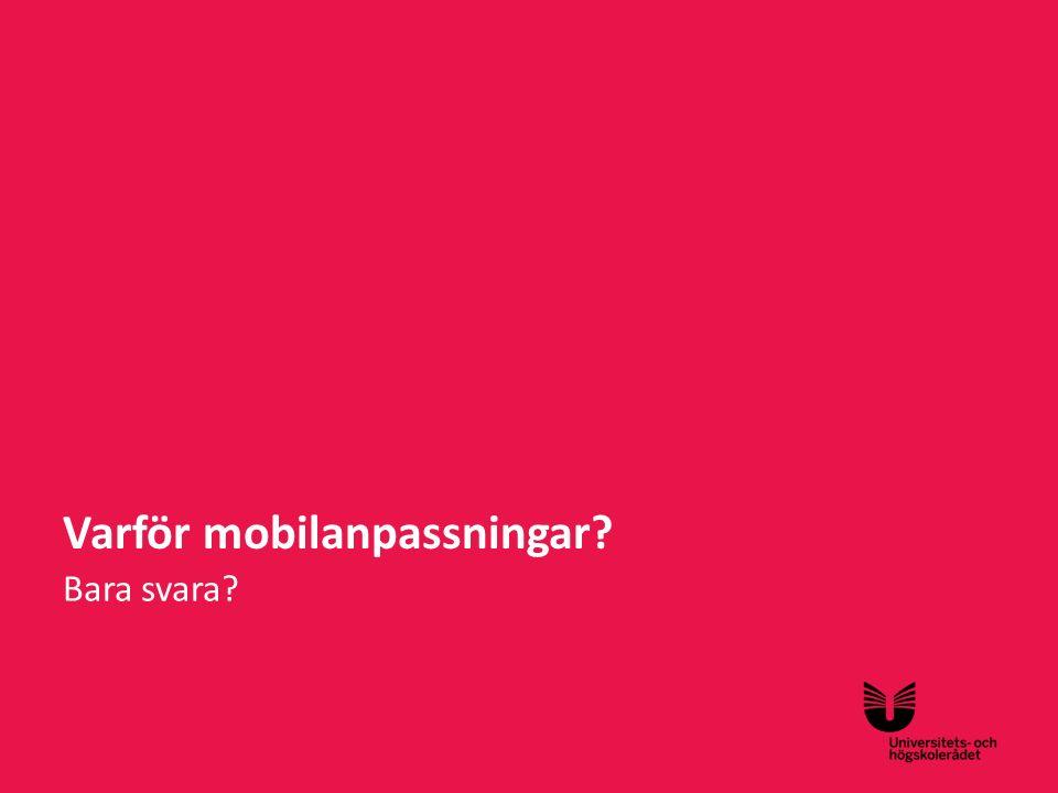 Sv 65% mobilanvändare under kritiska perioder Varför mobilanpassningar?