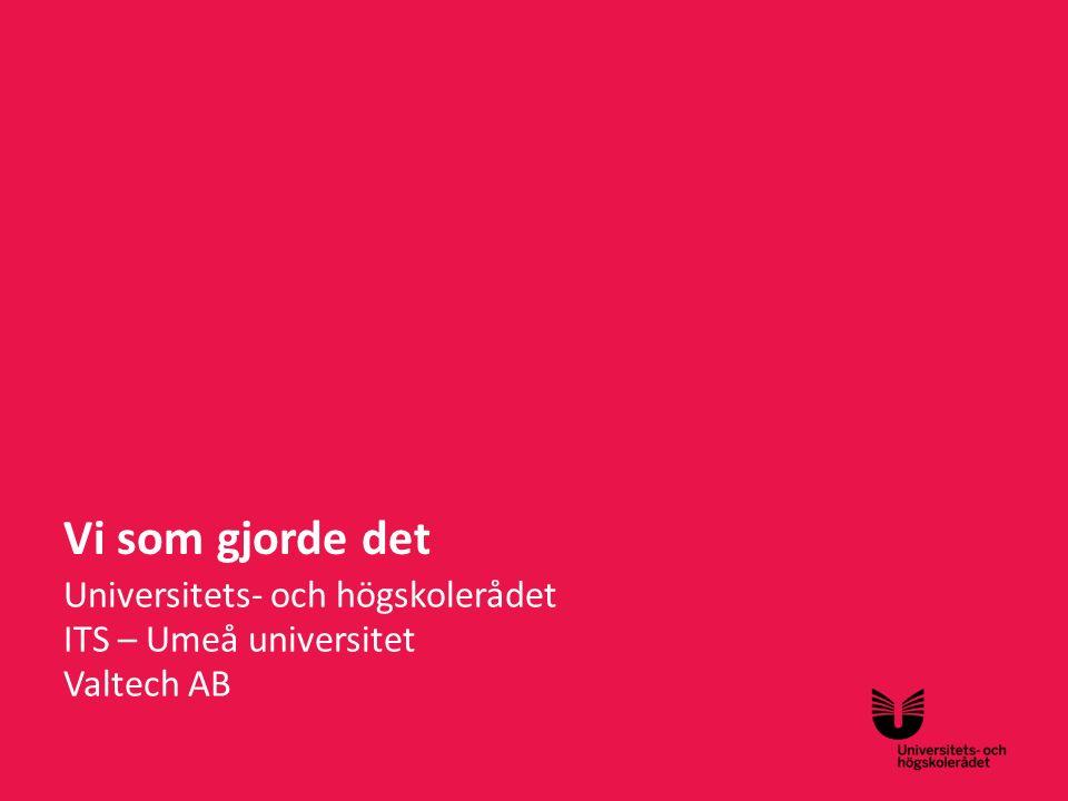 Sv Vi som gjorde det Universitets- och högskolerådet ITS – Umeå universitet Valtech AB