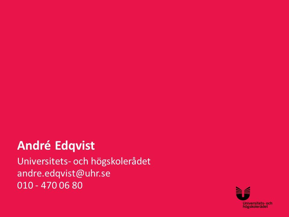 Sv André Edqvist Universitets- och högskolerådet andre.edqvist@uhr.se 010 - 470 06 80