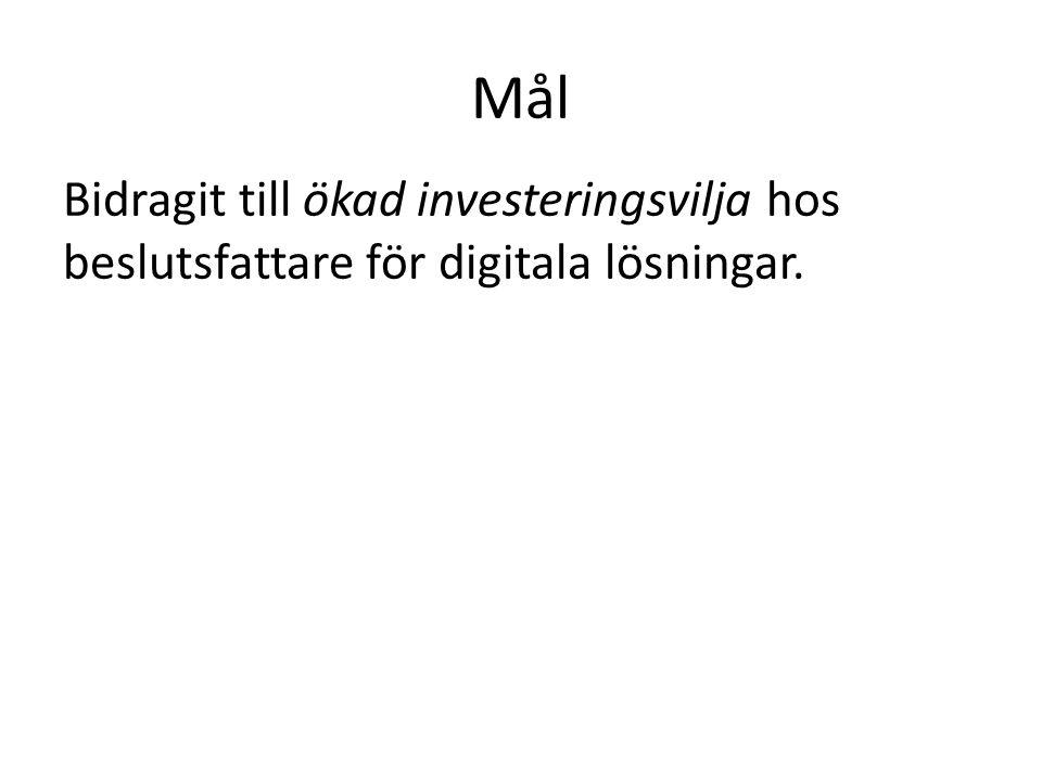 Mål Bidragit till ökad investeringsvilja hos beslutsfattare för digitala lösningar.