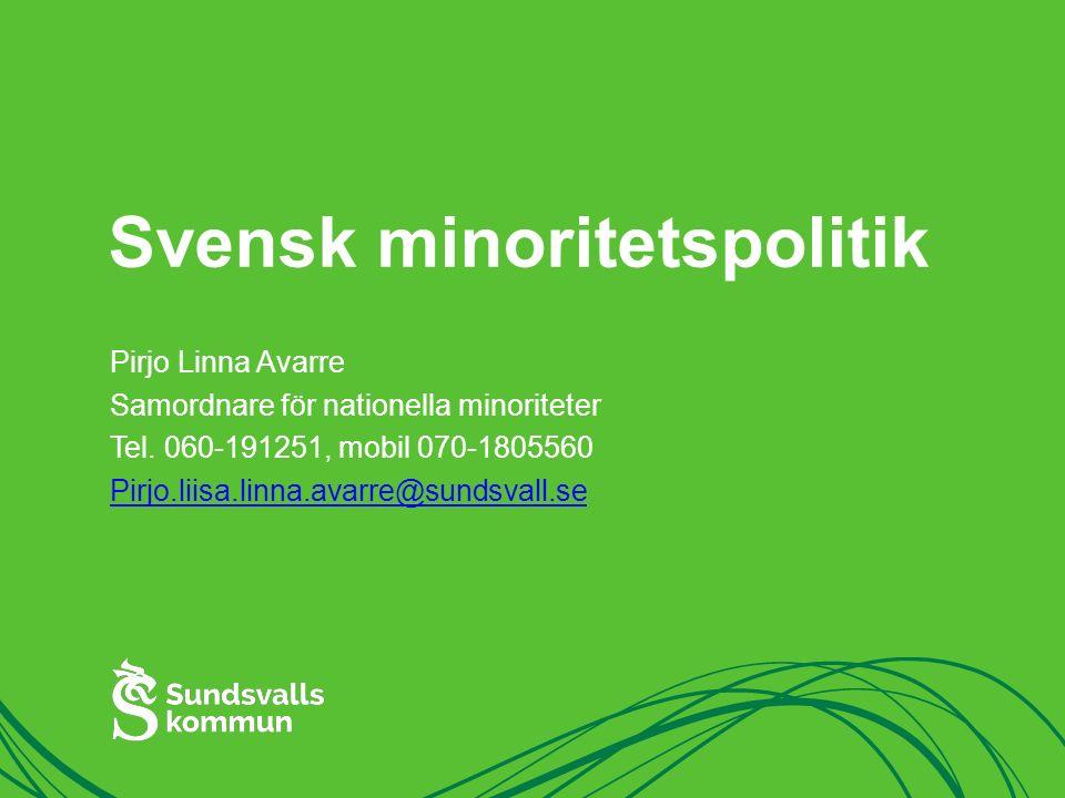 Svensk minoritetspolitik Pirjo Linna Avarre Samordnare för nationella minoriteter Tel. 060-191251, mobil 070-1805560 Pirjo.liisa.linna.avarre@sundsval