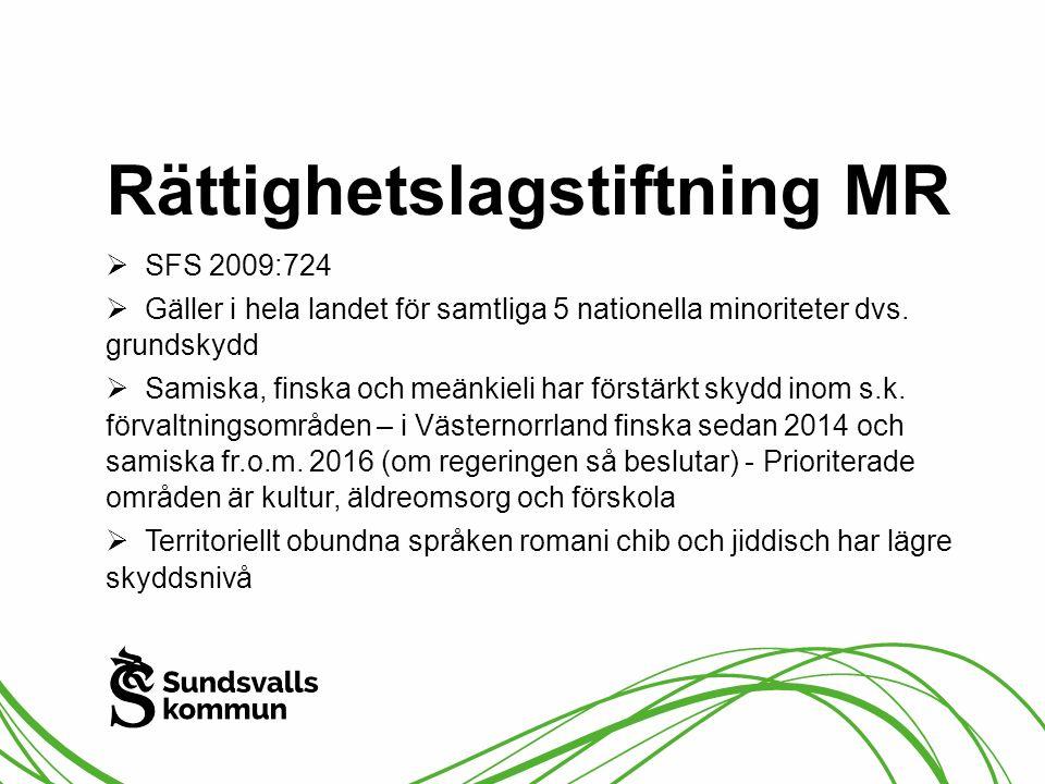 Rättighetslagstiftning MR  SFS 2009:724  Gäller i hela landet för samtliga 5 nationella minoriteter dvs. grundskydd  Samiska, finska och meänkieli