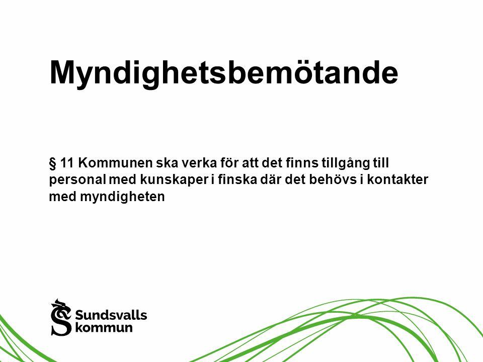 Myndighetsbemötande § 11 Kommunen ska verka för att det finns tillgång till personal med kunskaper i finska där det behövs i kontakter med myndigheten