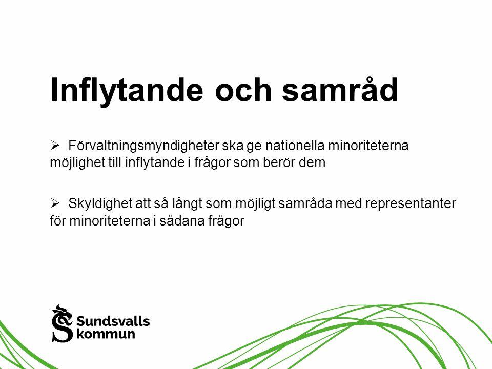 Inflytande och samråd  Förvaltningsmyndigheter ska ge nationella minoriteterna möjlighet till inflytande i frågor som berör dem  Skyldighet att så l