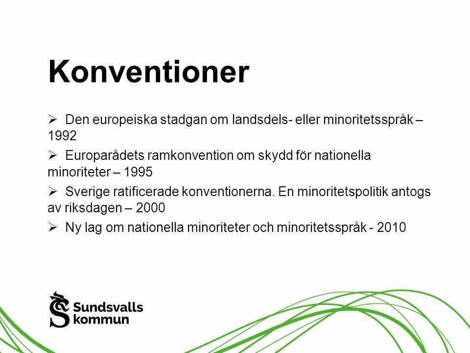 Konventioner  Den europeiska stadgan om landsdels- eller minoritetsspråk – 1992  Europarådets ramkonvention om skydd för nationella minoriteter – 19