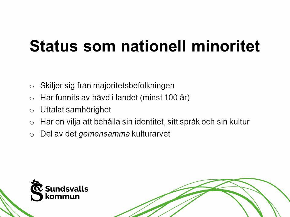 Status som nationell minoritet o Skiljer sig från majoritetsbefolkningen o Har funnits av hävd i landet (minst 100 år) o Uttalat samhörighet o Har en